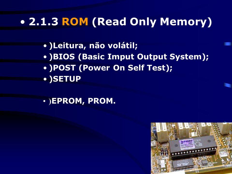 2.1.2 Cache (SRAM) Volátil, mais rápida, menor espaço, interna(externa); Nível L1 (muito pequena e mais rápida ainda – interna) Nível L2 (citada nas c