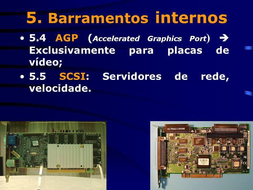 5.2 ISA: Antigo, 16 bits, ñ Plug & Play (Windows não reconhece); 5.3 PCI: Atual, 32 bits, Plug & Play;