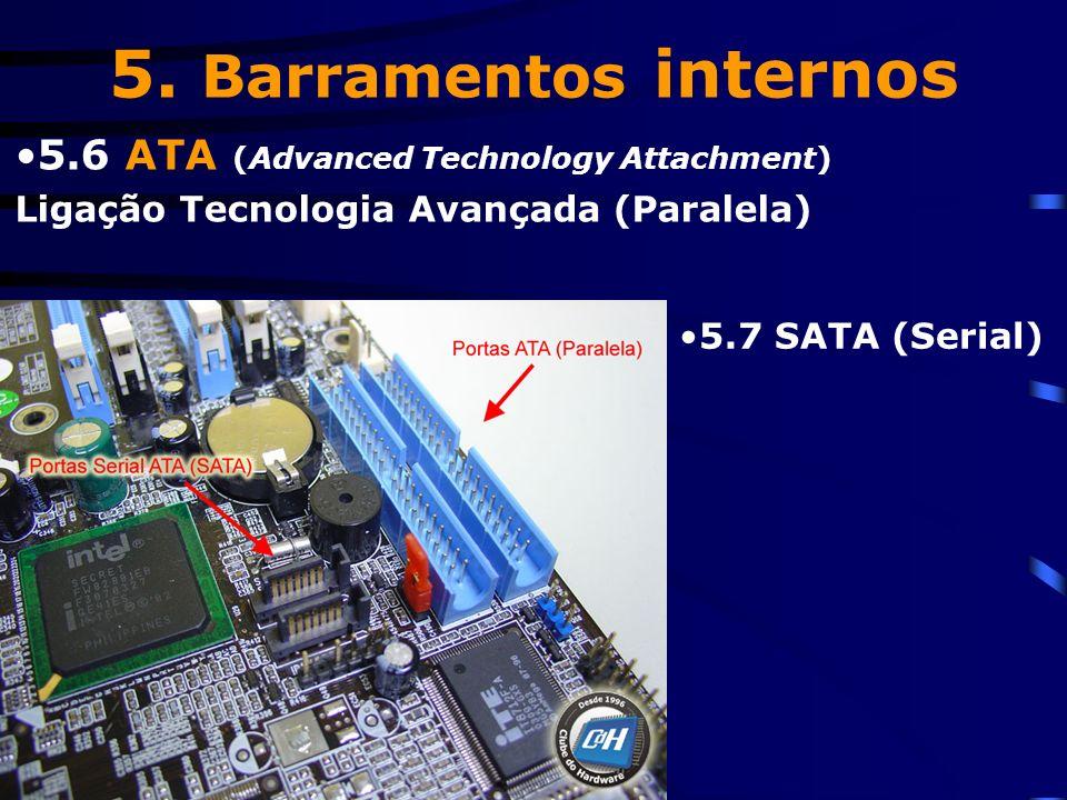 5. Barramentos internos 5.4 AGP ( Accelerated Graphics Port ) Exclusivamente para placas de vídeo; 5.5 SCSI: Servidores de rede, velocidade.