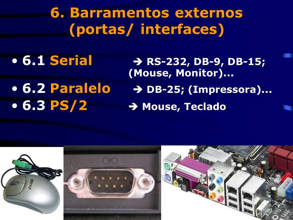5. Barramentos internos 5.6 ATA (Advanced Technology Attachment) Ligação Tecnologia Avançada (Paralela) 5.7 SATA (Serial)