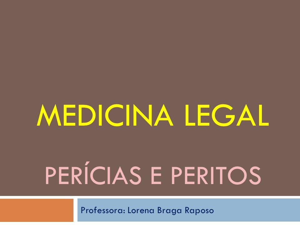 MEDICINA LEGAL PERÍCIAS E PERITOS Professora: Lorena Braga Raposo
