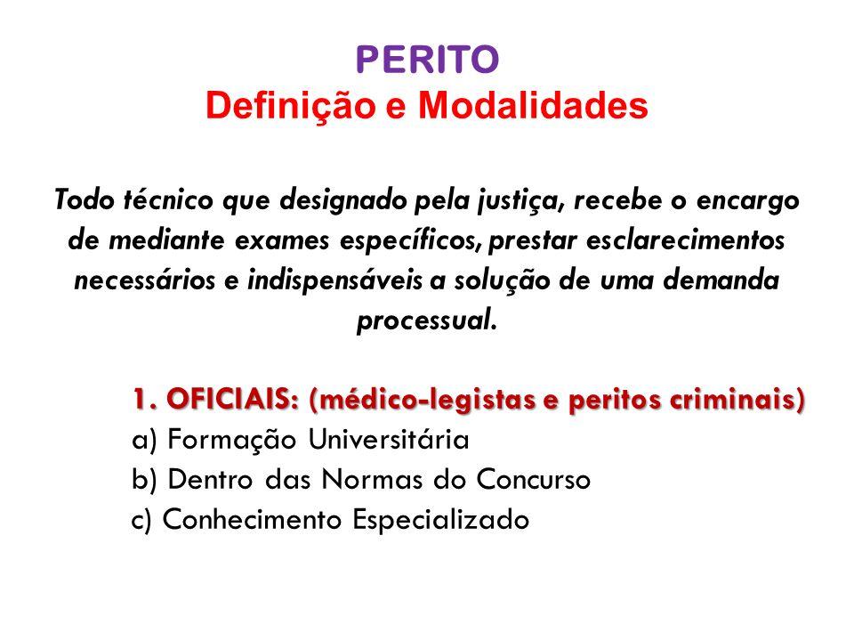 PERITO Definição e Modalidades Todo técnico que designado pela justiça, recebe o encargo de mediante exames específicos, prestar esclarecimentos neces