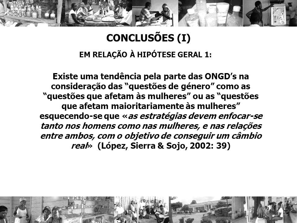 CONCLUSÕES (I) EM RELAÇÃO À HIPÓTESE GERAL 1: Existe uma tendência pela parte das ONGDs na consideração das questões de género como as questões que af