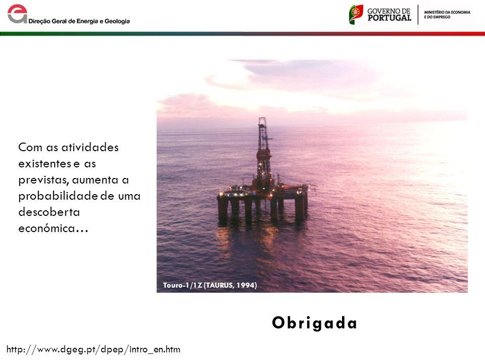 Obrigada Touro-1/1Z (TAURUS, 1994) Com as atividades existentes e as previstas, aumenta a probabilidade de uma descoberta económica… http://www.dgeg.p