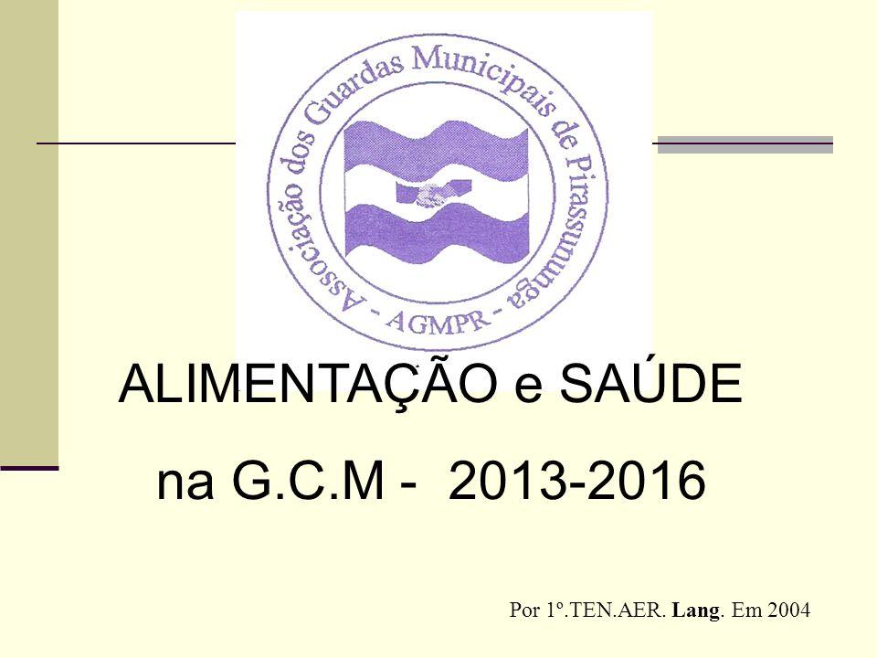 ALIMENTAÇÃO e SAÚDE na G.C.M - 2013-2016 Por 1º.TEN.AER. Lang. Em 2004