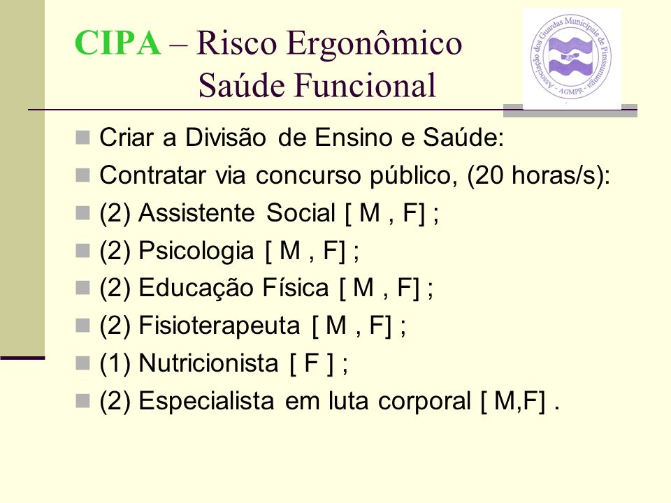 CIPA – Risco Ergonômico Saúde Funcional Criar a Divisão de Ensino e Saúde: Contratar via concurso público, (20 horas/s): (2) Assistente Social [ M, F]