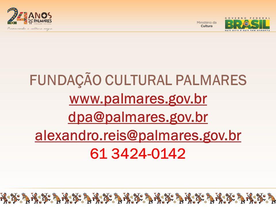FUNDAÇÃO CULTURAL PALMARES www.palmares.gov.br dpa@palmares.gov.br alexandro.reis@palmares.gov.br 61 3424-0142