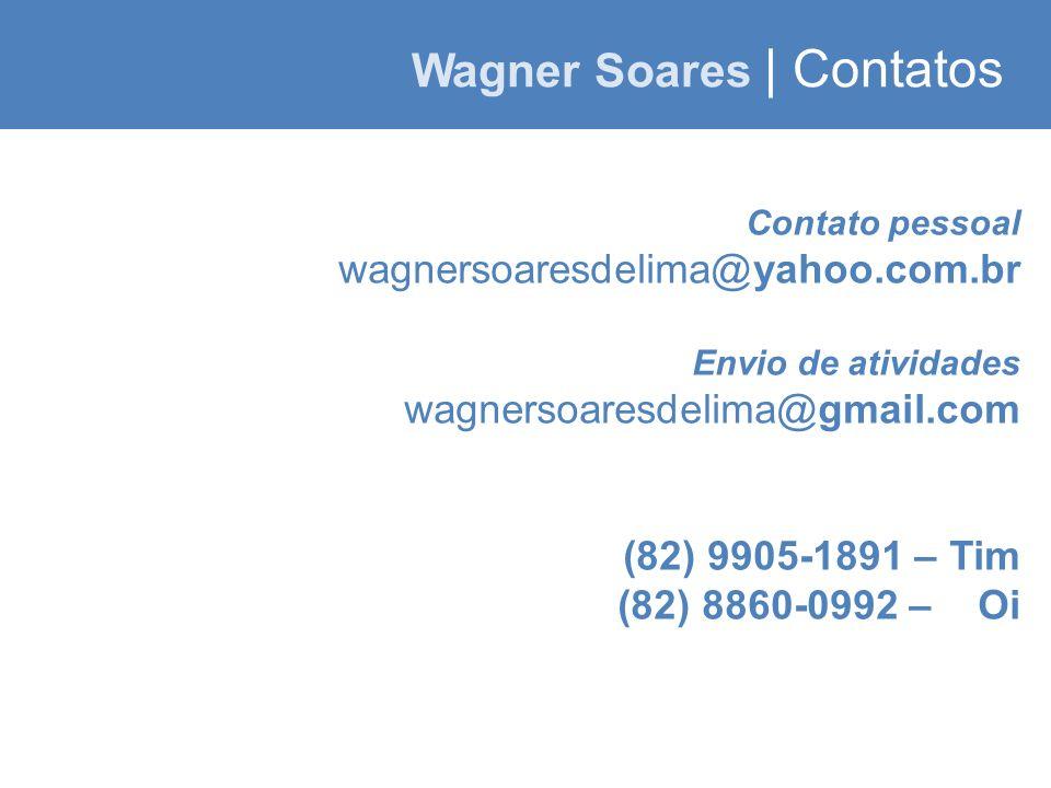 Wagner Soares | Contatos Contato pessoal wagnersoaresdelima@yahoo.com.br Envio de atividades wagnersoaresdelima@gmail.com (82) 9905-1891 – Tim (82) 8860-0992 – Oi