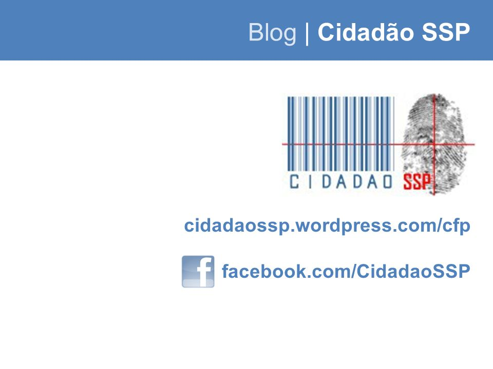 Blog | Cidadão SSP cidadaossp.wordpress.com/cfp facebook.com/CidadaoSSP