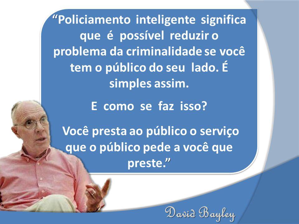Policiamento inteligente significa que é possível reduzir o problema da criminalidade se você tem o público do seu lado.