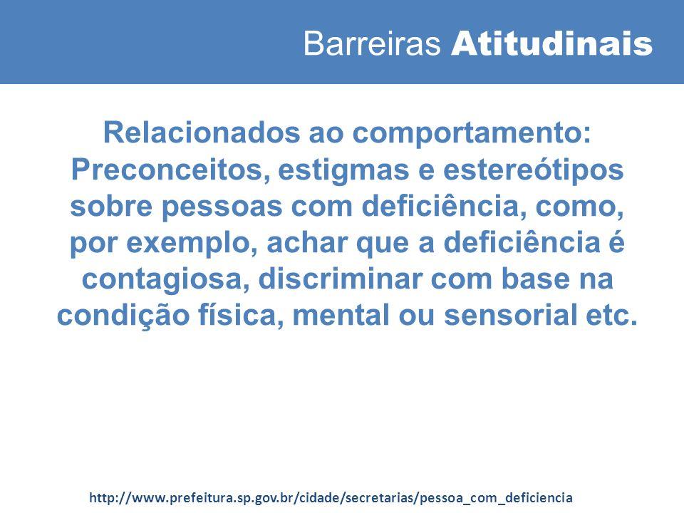 Barreiras Atitudinais Relacionados ao comportamento: Preconceitos, estigmas e estereótipos sobre pessoas com deficiência, como, por exemplo, achar que a deficiência é contagiosa, discriminar com base na condição física, mental ou sensorial etc.