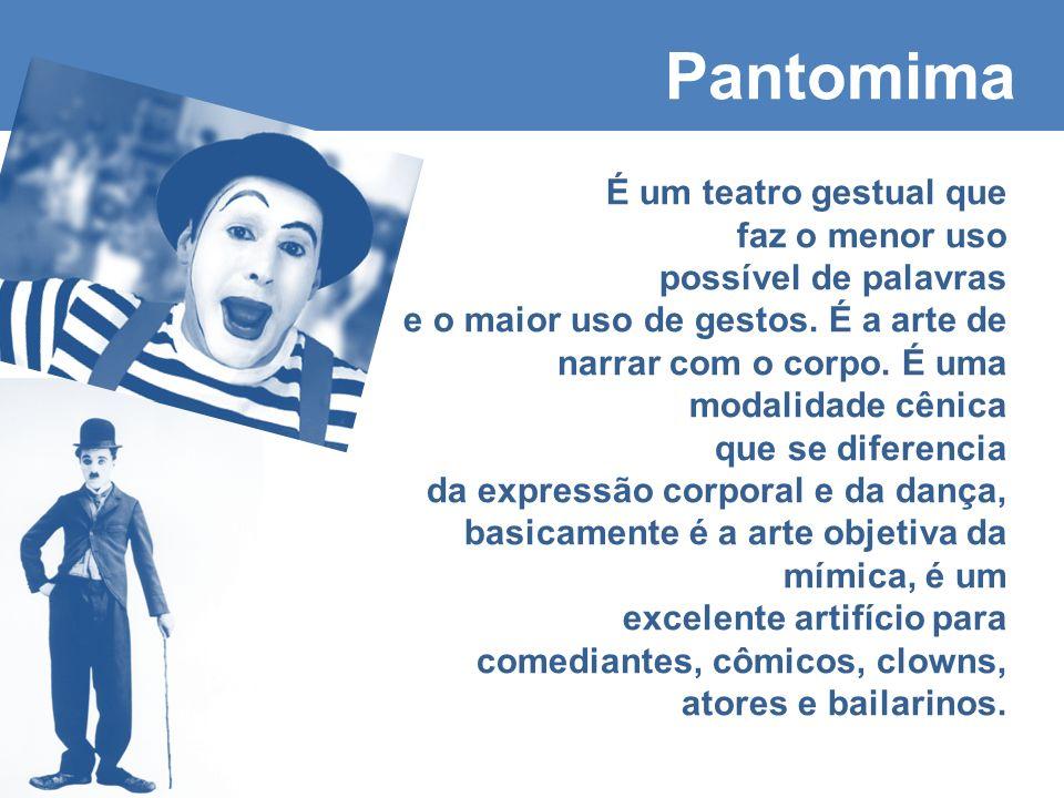 Pantomima É um teatro gestual que faz o menor uso possível de palavras e o maior uso de gestos.