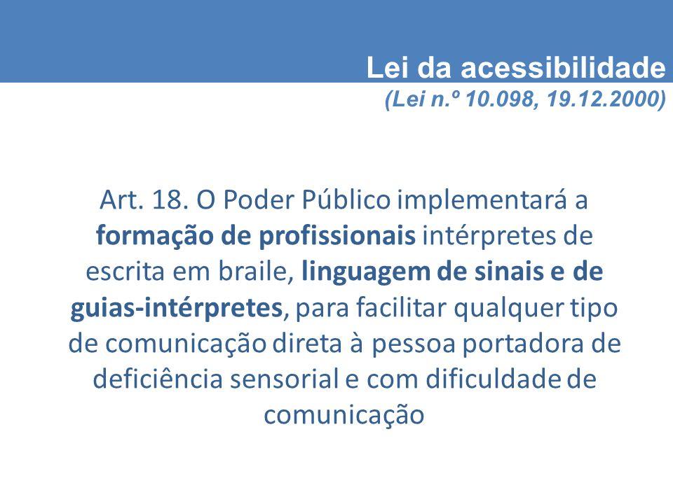 Lei da acessibilidade (Lei n.º 10.098, 19.12.2000) Art.