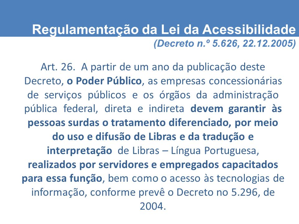 Regulamentação da Lei da Acessibilidade (Decreto n.º 5.626, 22.12.2005) Art.