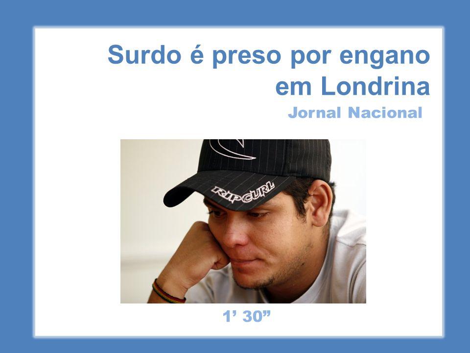 Surdo é preso por engano em Londrina Jornal Nacional 1 30
