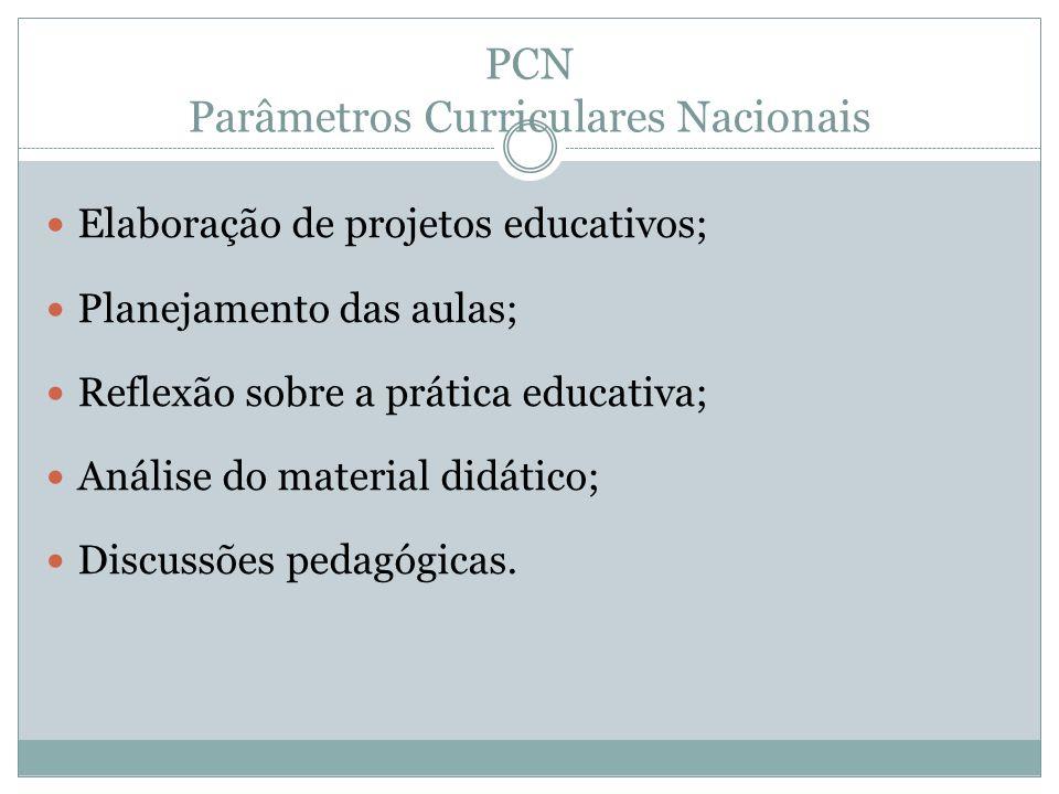 PCN Parâmetros Curriculares Nacionais Elaboração de projetos educativos; Planejamento das aulas; Reflexão sobre a prática educativa; Análise do materi