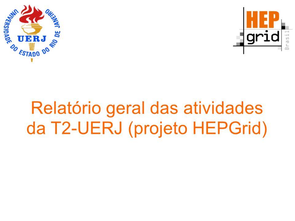 Relatório geral das atividades da T2-UERJ (projeto HEPGrid)