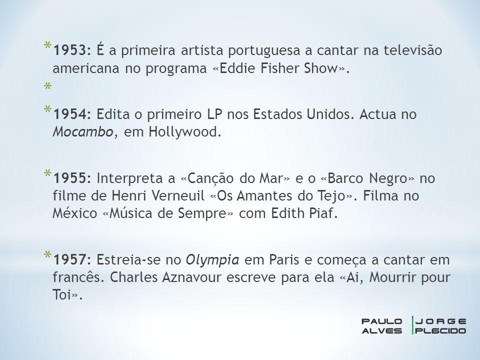 * 1953: É a primeira artista portuguesa a cantar na televisão americana no programa «Eddie Fisher Show».