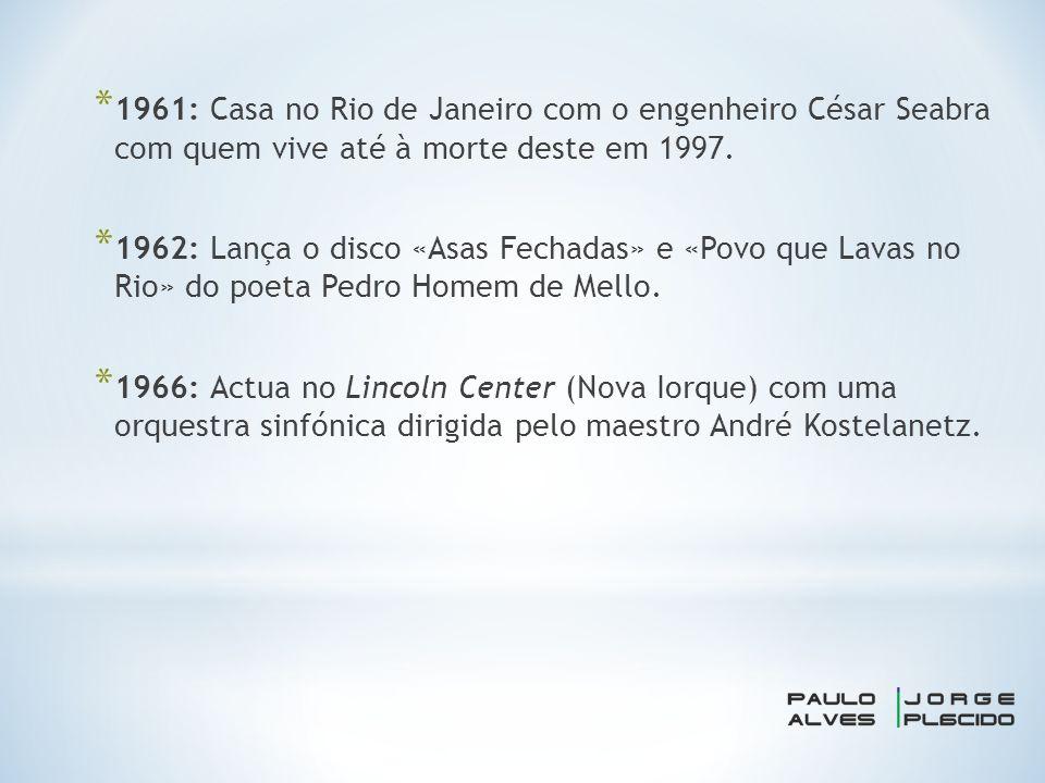 * 1961: Casa no Rio de Janeiro com o engenheiro César Seabra com quem vive até à morte deste em 1997.