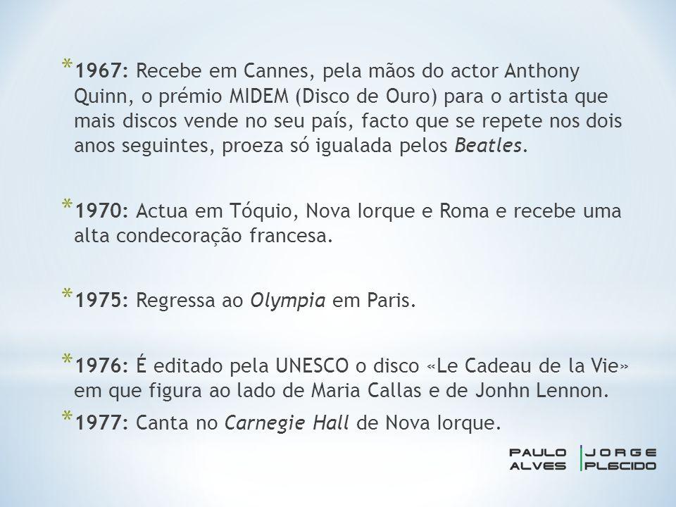 * 1967: Recebe em Cannes, pela mãos do actor Anthony Quinn, o prémio MIDEM (Disco de Ouro) para o artista que mais discos vende no seu país, facto que se repete nos dois anos seguintes, proeza só igualada pelos Beatles.