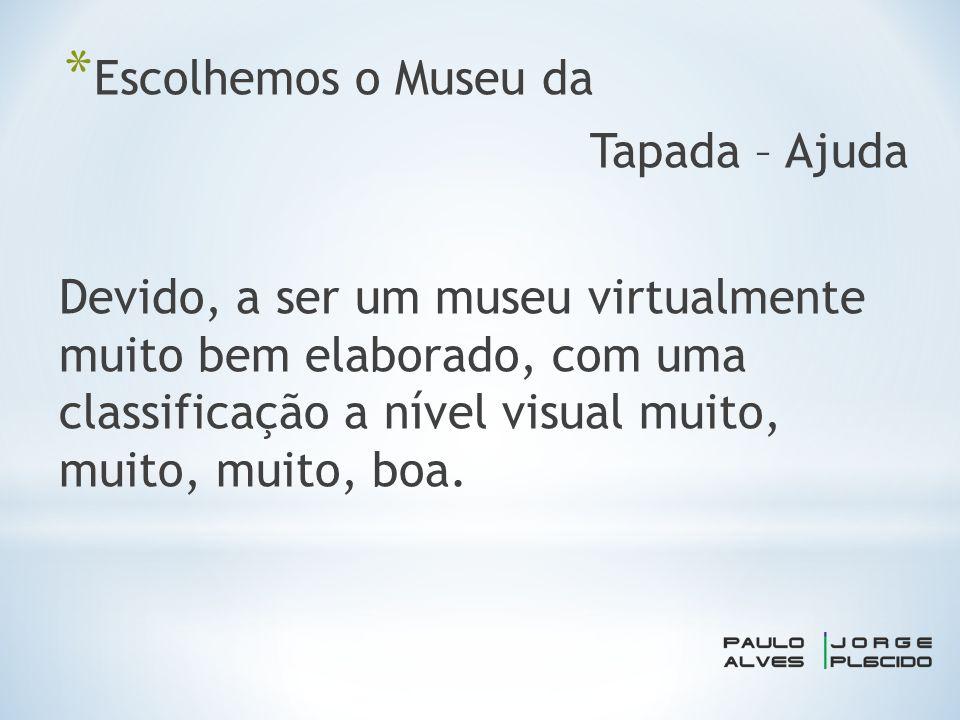 * Escolhemos o Museu da Tapada – Ajuda Devido, a ser um museu virtualmente muito bem elaborado, com uma classificação a nível visual muito, muito, muito, boa.