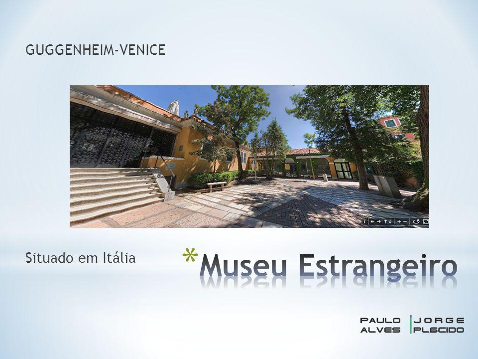 * A escolha do Museu GUGGENHEIM-VENICE Deve-se à facilidade de visita virtual e as grandes coleções de arte expostas.