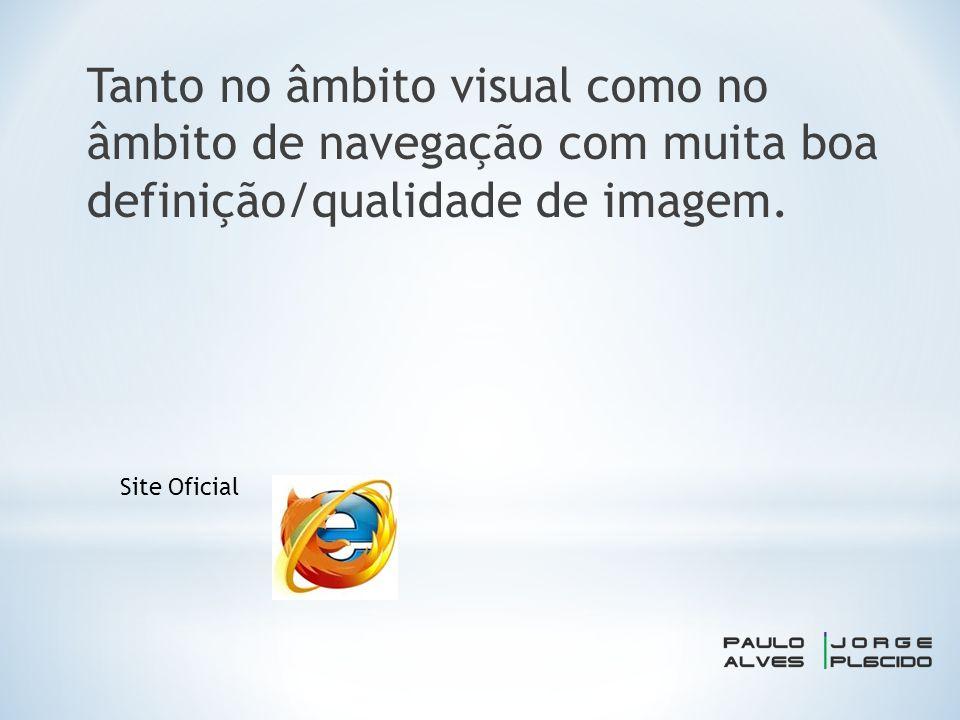 Tanto no âmbito visual como no âmbito de navegação com muita boa definição/qualidade de imagem.