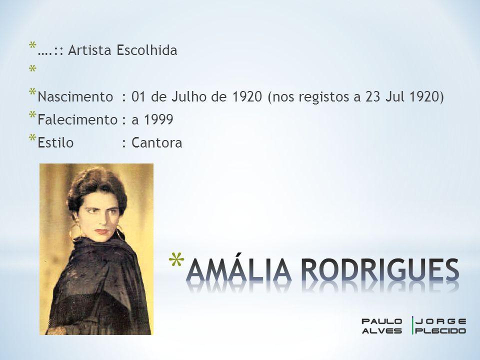* ….:: Artista Escolhida * * Nascimento: 01 de Julho de 1920 (nos registos a 23 Jul 1920) * Falecimento: a 1999 * Estilo: Cantora