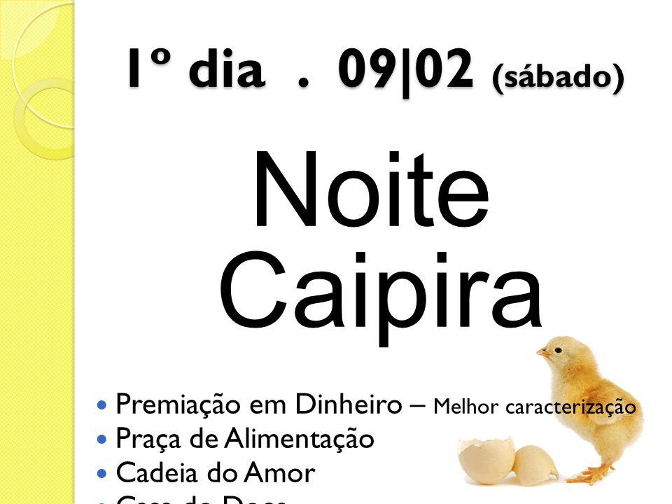 1º dia. 09|02 (sábado) Noite Caipira Premiação em Dinheiro – Melhor caracterização Praça de Alimentação Cadeia do Amor Casa do Doce Bingo