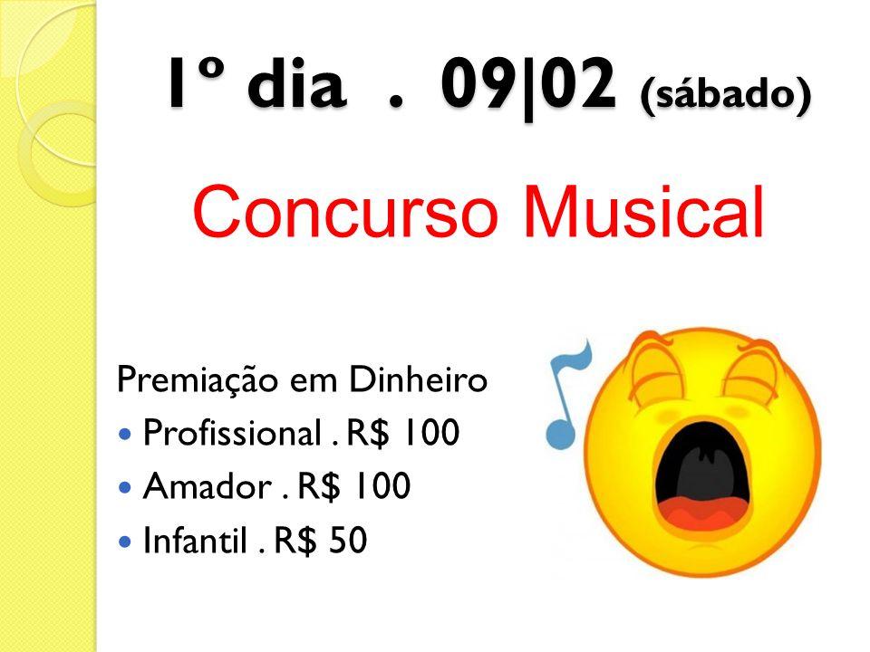 1º dia. 09|02 (sábado) Concurso Musical Premiação em Dinheiro Profissional. R$ 100 Amador. R$ 100 Infantil. R$ 50