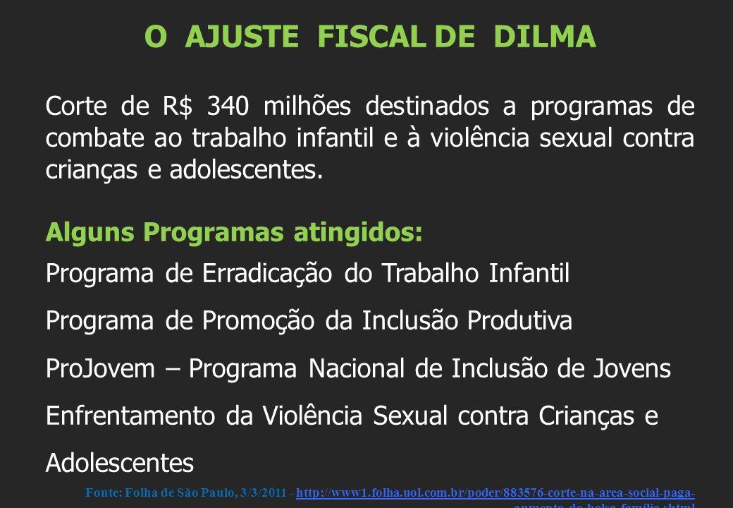 O AJUSTE FISCAL DE DILMA Corte de R$ 340 milhões destinados a programas de combate ao trabalho infantil e à violência sexual contra crianças e adolescentes.