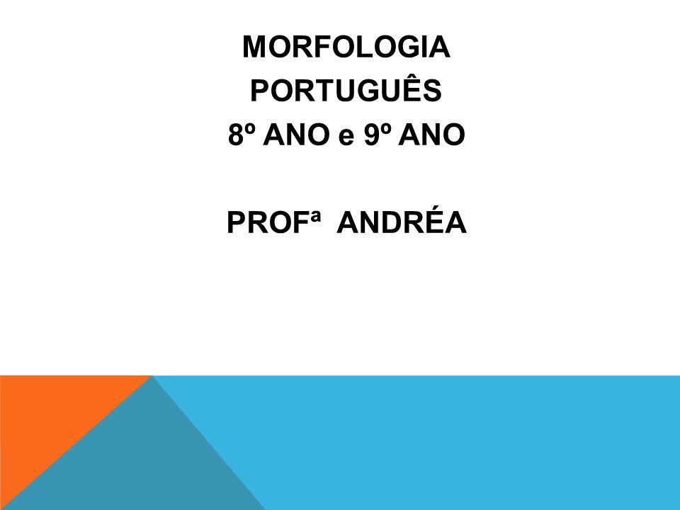 MORFOLOGIA PORTUGUÊS 8º ANO e 9º ANO PROFª ANDRÉA