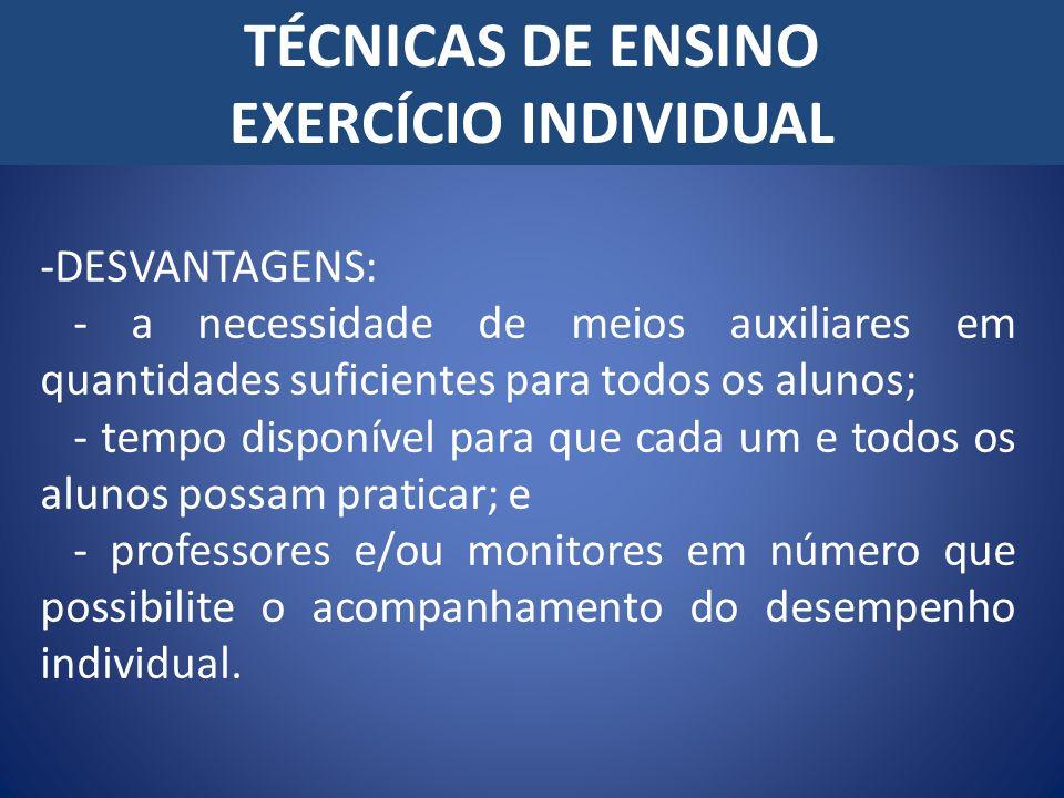 TÉCNICAS DE ENSINO EXERCÍCIO INDIVIDUAL -DESVANTAGENS: - a necessidade de meios auxiliares em quantidades suficientes para todos os alunos; - tempo di