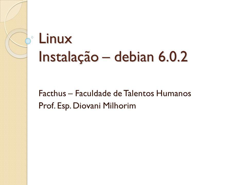 Linux Instalação – debian 6.0.2 Facthus – Faculdade de Talentos Humanos Prof. Esp. Diovani Milhorim