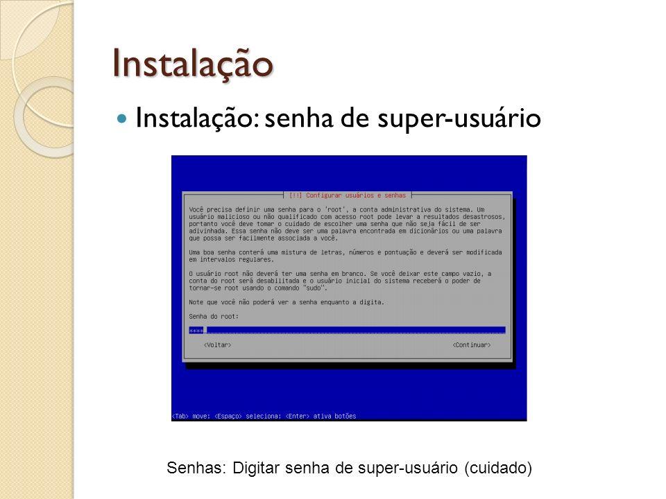 Instalação Instalação: senha de super-usuário Senhas: Digitar senha de super-usuário (cuidado)