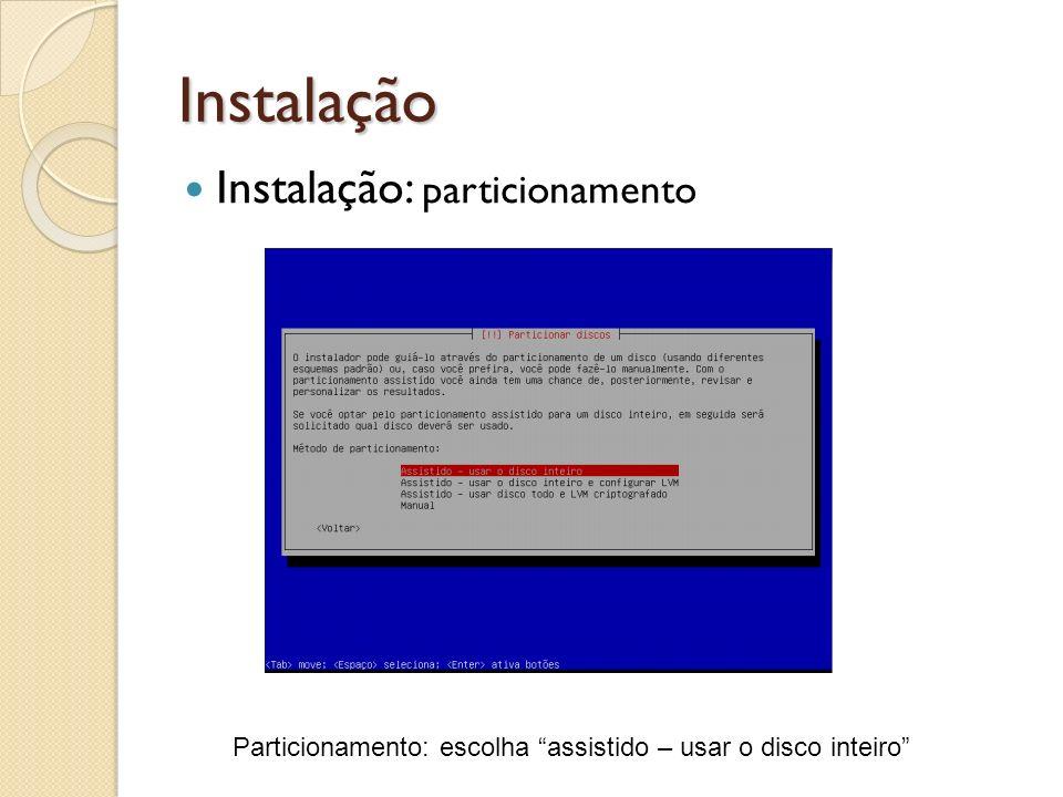 Instalação Instalação: particionamento Particionamento: escolha assistido – usar o disco inteiro
