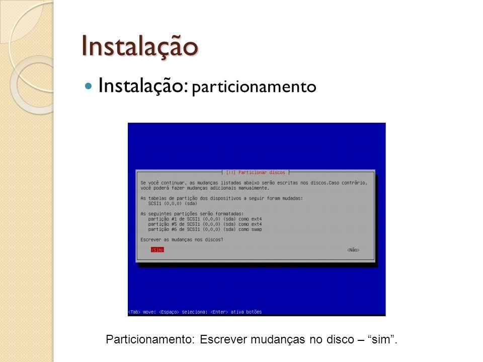 Instalação Instalação: particionamento Particionamento: Escrever mudanças no disco – sim.
