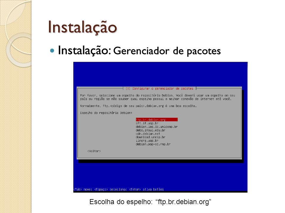Instalação Escolha do espelho: ftp.br.debian.org Instalação: Gerenciador de pacotes