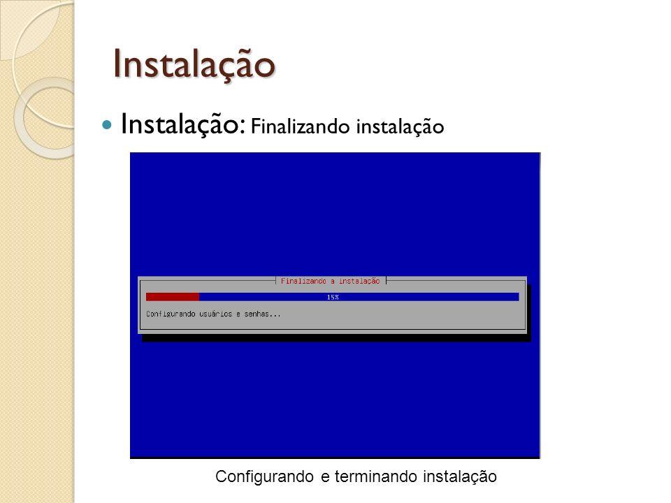 Instalação Configurando e terminando instalação Instalação: Finalizando instalação