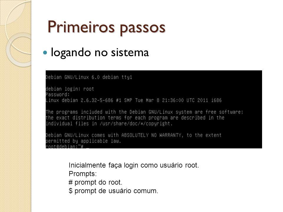 Primeiros passos Inicialmente faça login como usuário root. Prompts: # prompt do root. $ prompt de usuário comum. logando no sistema