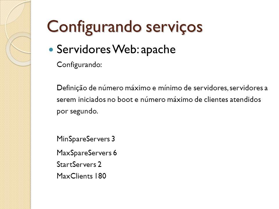 Configurando serviços Servidores Web: apache Configurando: Definição de número máximo e mínimo de servidores, servidores a serem iniciados no boot e n