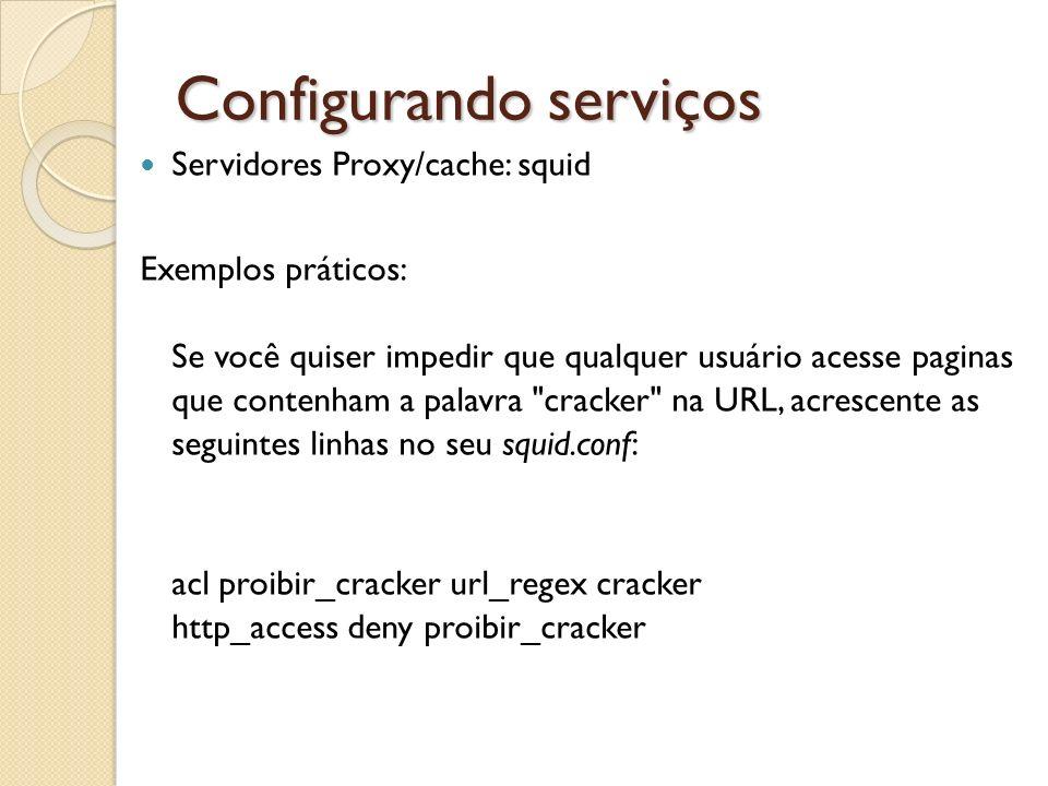 Configurando serviços Servidores Proxy/cache: squid Exemplos práticos: Se você quiser impedir que qualquer usuário acesse paginas que contenham a pala