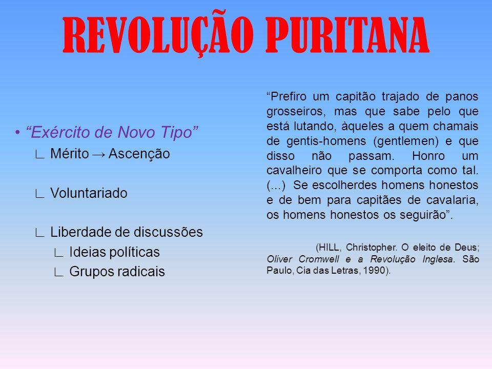 REVOLUÇÃO PURITANA Grupos radicais Levellers (niveladores) Nivelar a sociedade Reformas profundas Diggers (cavadores) Propriedade privada.