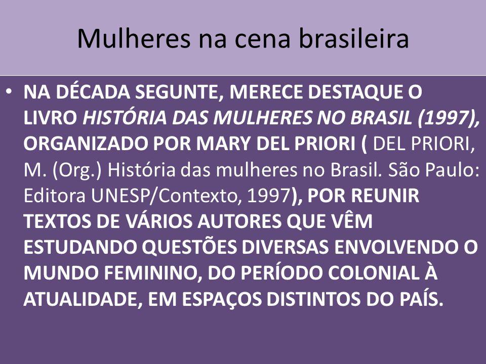 Mulheres na cena brasileira NA DÉCADA SEGUNTE, MERECE DESTAQUE O LIVRO HISTÓRIA DAS MULHERES NO BRASIL (1997), ORGANIZADO POR MARY DEL PRIORI ( DEL PRIORI, M.