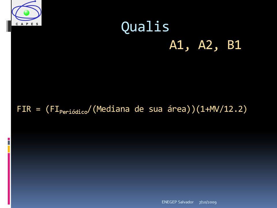 7/10/2009ENEGEP Salvador Qualis A1, A2, B1 FIR = (FI Periódico /(Mediana de sua área))(1+MV/12.2)