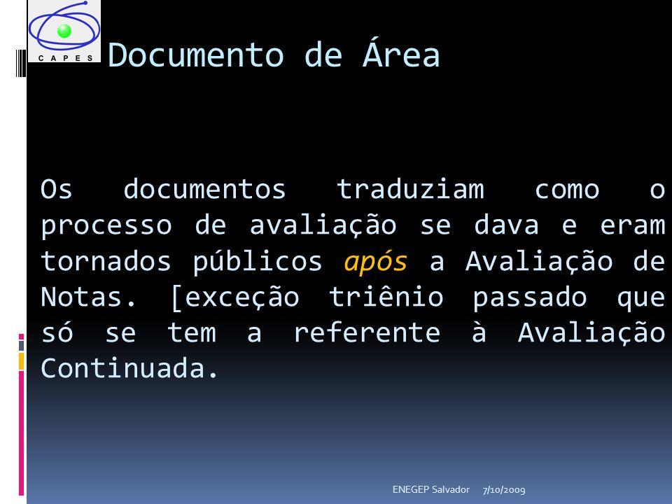 Documento de Área 7/10/2009ENEGEP Salvador Os documentos traduziam como o processo de avaliação se dava e eram tornados públicos após a Avaliação de N