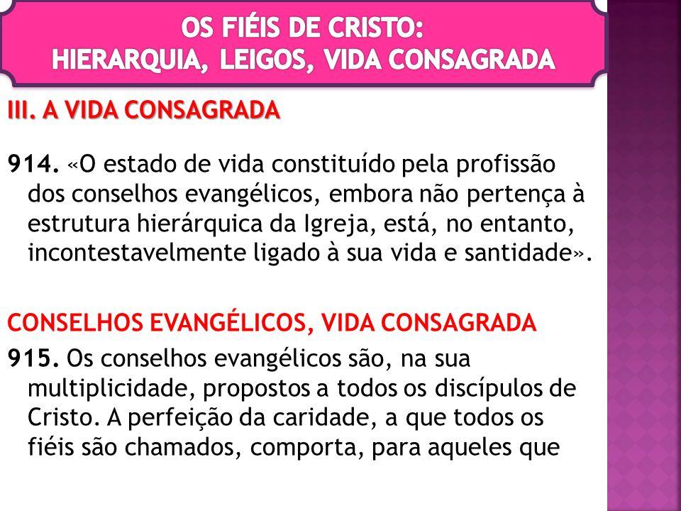 III. A VIDA CONSAGRADA 914. «O estado de vida constituído pela profissão dos conselhos evangélicos, embora não pertença à estrutura hierárquica da Igr
