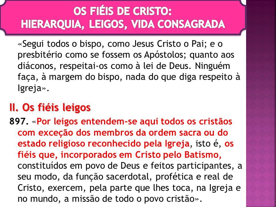 «Segui todos o bispo, como Jesus Cristo o Pai; e o presbitério como se fossem os Apóstolos; quanto aos diáconos, respeitai-os como à lei de Deus. Ning