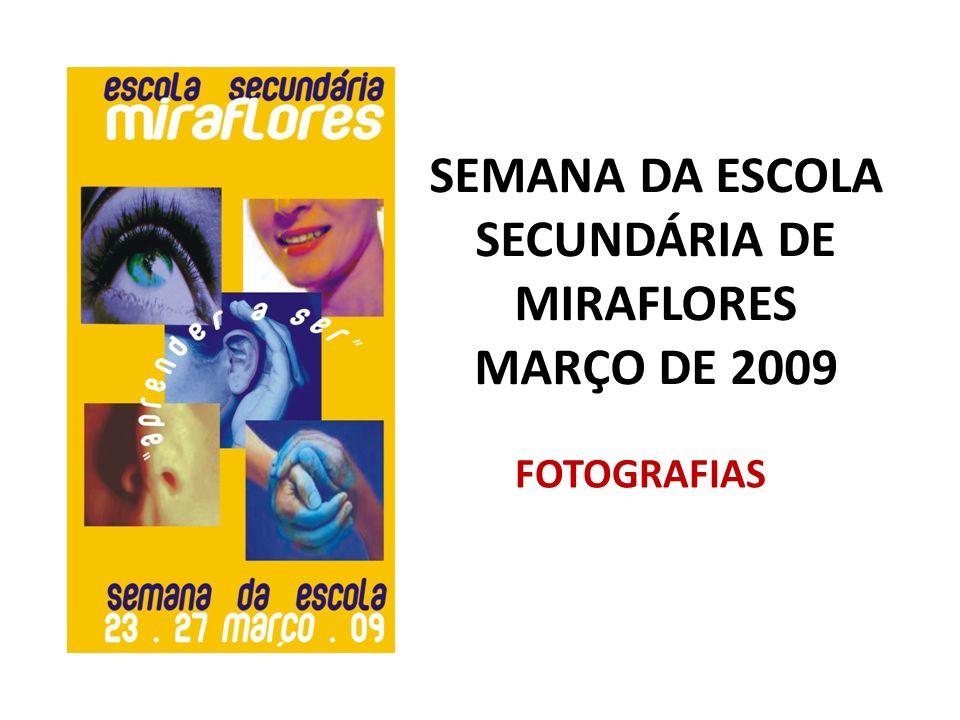 SEMANA DA ESCOLA SECUNDÁRIA DE MIRAFLORES MARÇO DE 2009 FOTOGRAFIAS