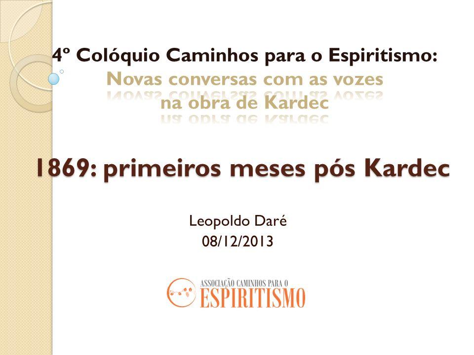 1869: primeiros meses pós Kardec Leopoldo Daré 08/12/2013